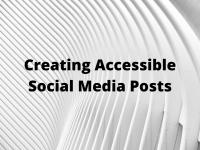 Creating Accessible Social Media Posts