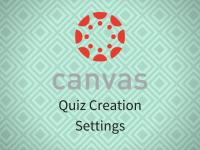 Canvas: Quiz Creation- Settings