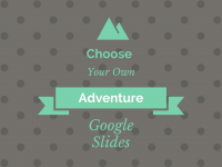 Choose Your Own Adventure in Google Slides