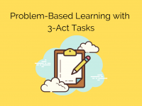 Problem-Based Learning with 3-Act Tasks