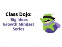 Class Dojo Big Ideas Growth Mindset Series