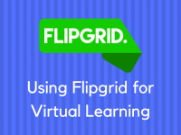 Using Flipgrid for Virtual Learning
