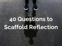 40 Questions to Scaffold Reflection