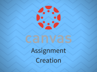 Canvas: Assignment Creation