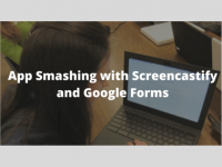 Screencastify: App Smashing with Google Forms