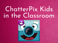 ChatterPix Kids in the Classroom