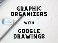 Graphic Organizers with Google Drawings