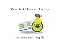 Pear Deck Flashcard Factory | Distance Learning