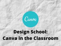 Design School: Canva in the Classroom