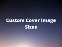 Custom Cover Image Sizes