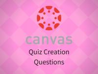 Canvas: Quiz Creation- Questions