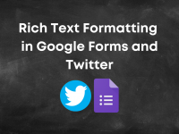 Rich Text Formatting in Google Forms and Twitter